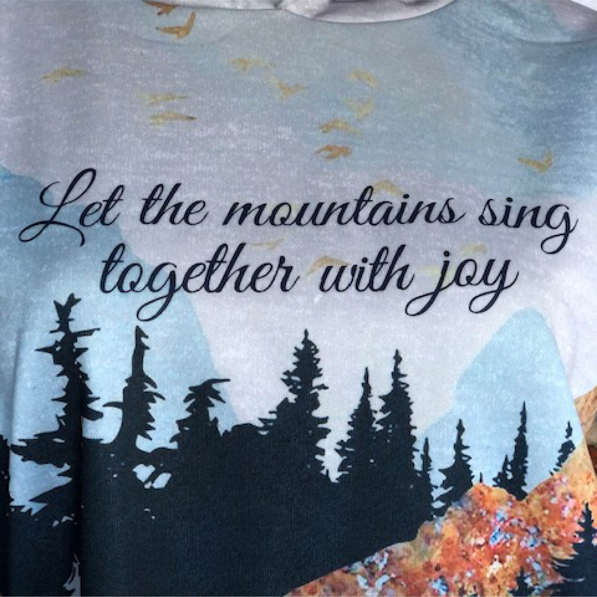 """""""Let the mountains sin together with joy"""" Mountain Scene pullover hooded sweatshirt"""